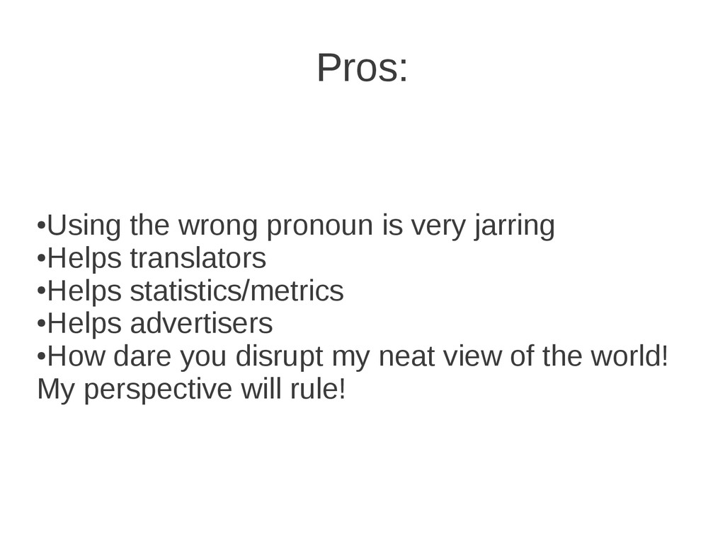 Pros: ● Using the wrong pronoun is very jarring...