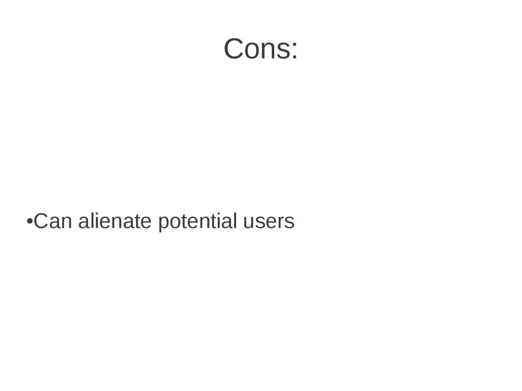 Cons: ● Can alienate potential users