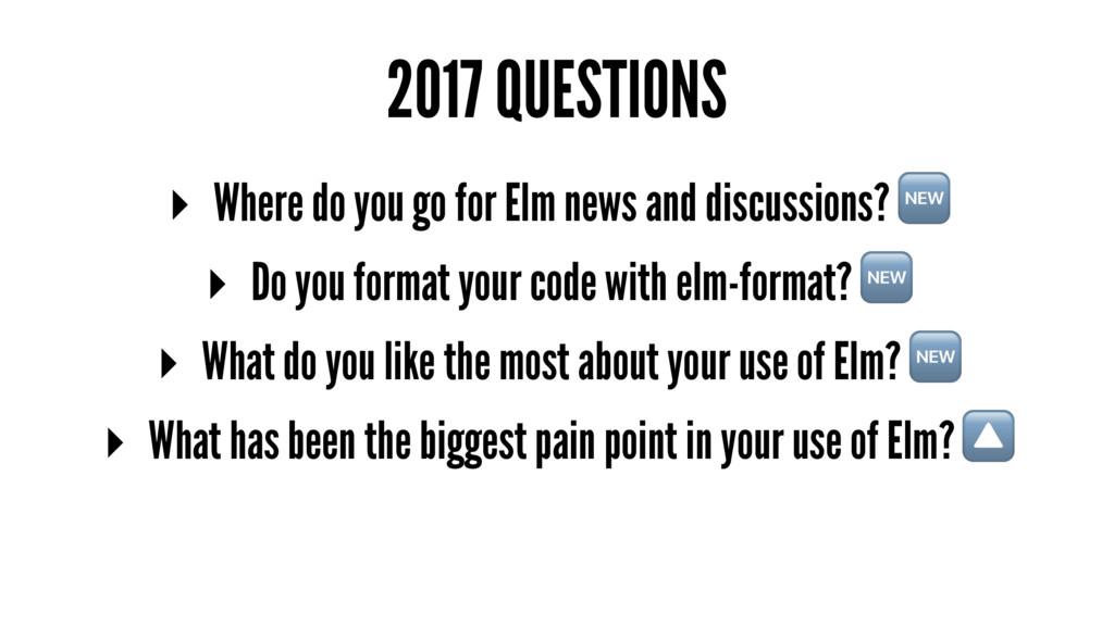 2017 QUESTIONS ▸ Where do you go for Elm news a...