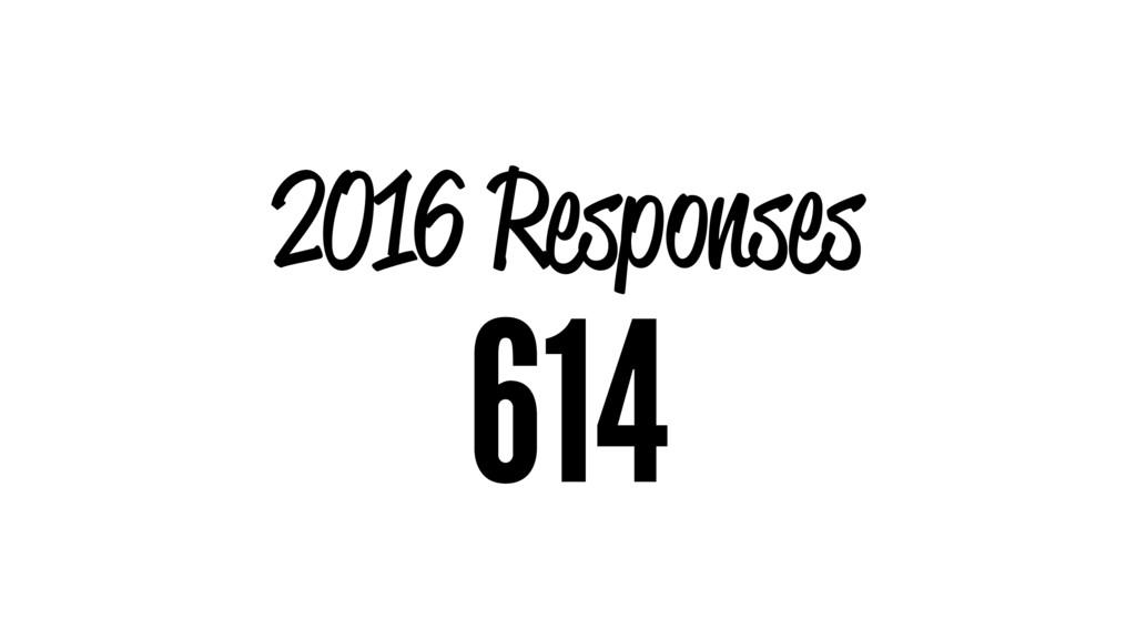 2016 Responses 614