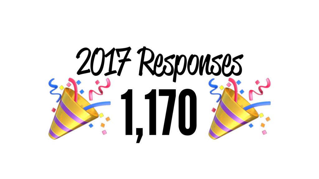 2017 Responses ! 1,170 !