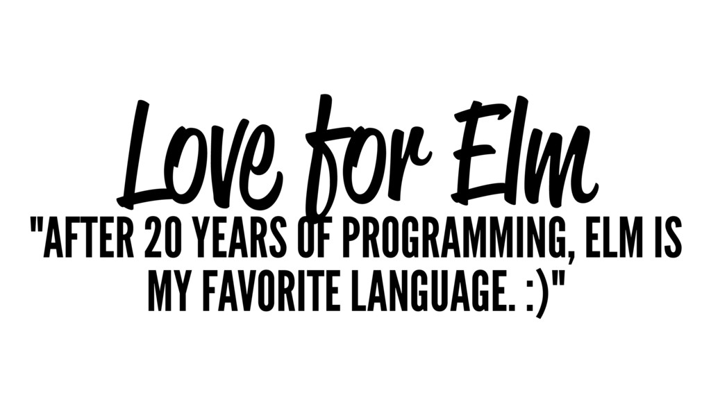 """Love for Elm """"AFTER 20 YEARS OF PROGRAMMING, EL..."""