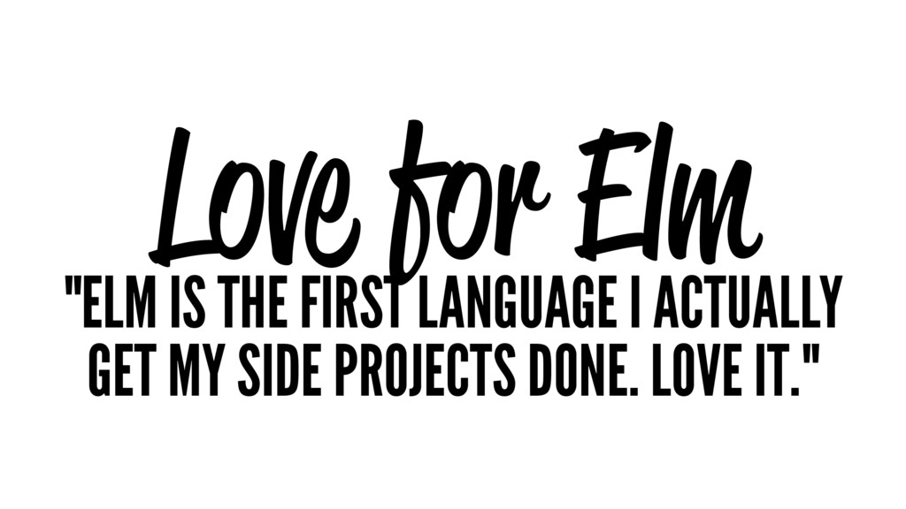 """Love for Elm """"ELM IS THE FIRST LANGUAGE I ACTUA..."""