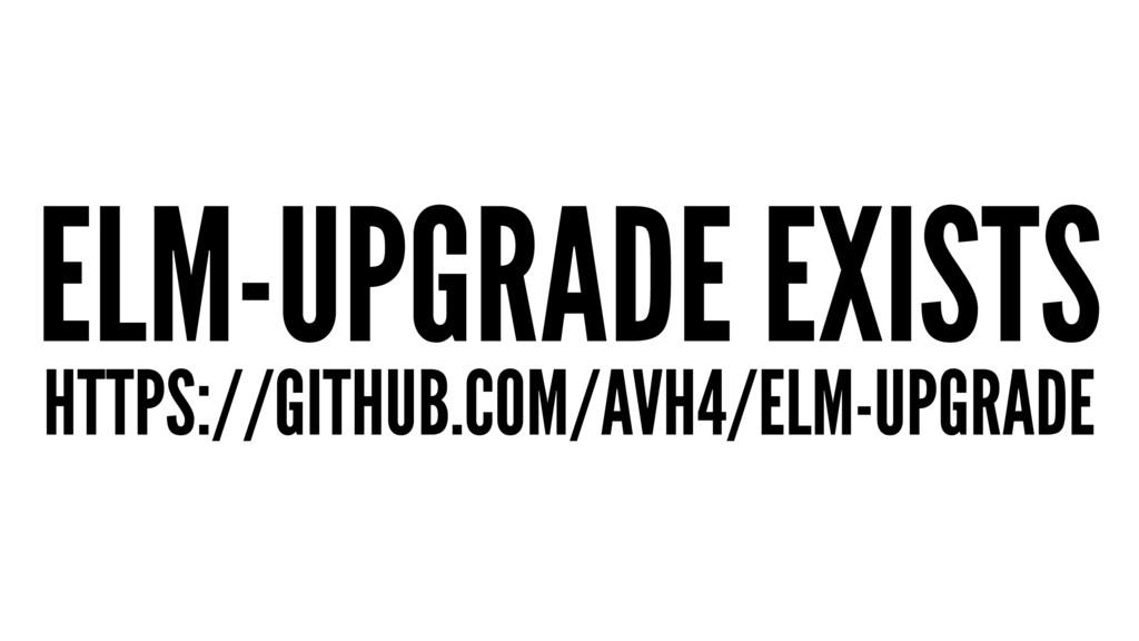 ELM-UPGRADE EXISTS HTTPS://GITHUB.COM/AVH4/ELM-...