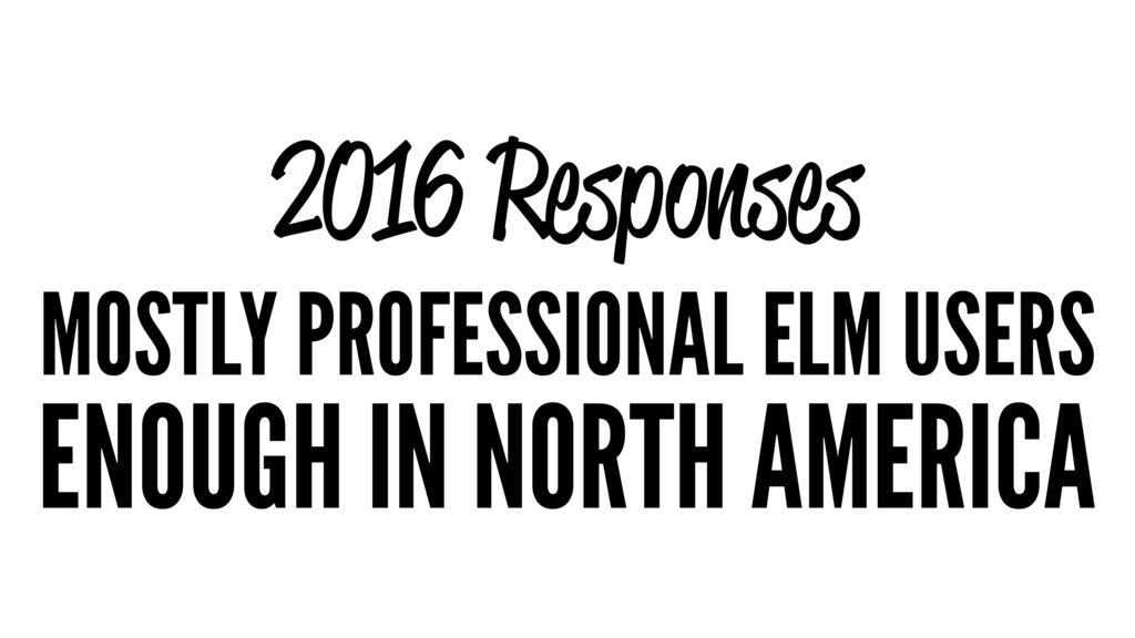 2016 Responses MOSTLY PROFESSIONAL ELM USERS EN...