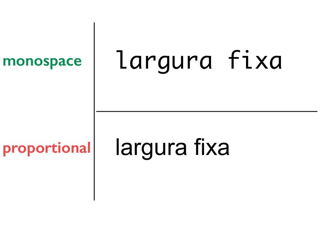 monospace proportional largura fixa largura fixa