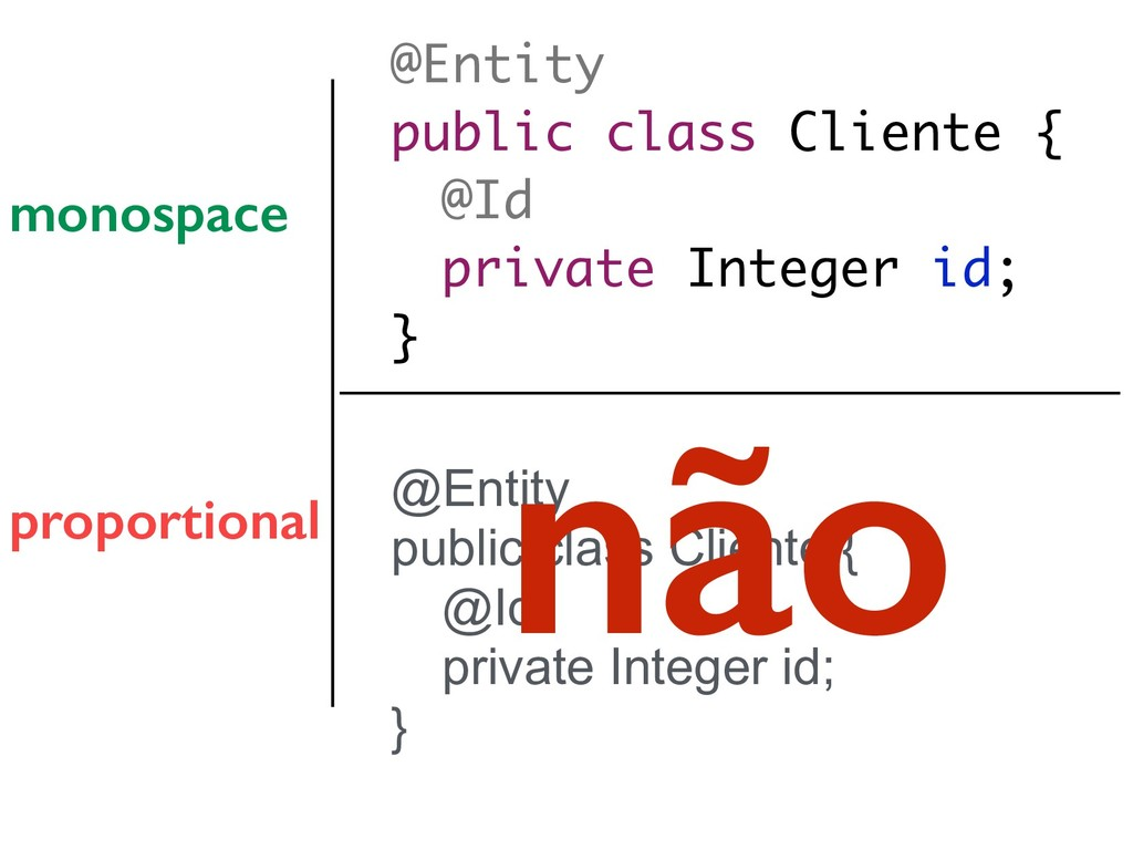 @Entity public class Cliente { @Id private Inte...