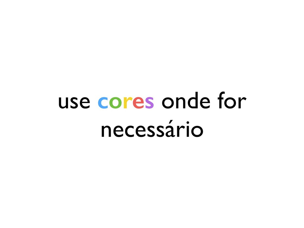 use cores onde for necessário