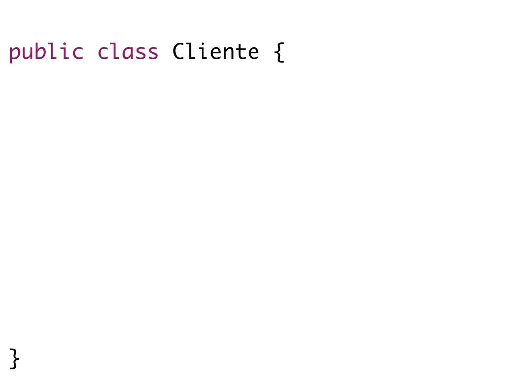 public class Cliente { private Integer id; priv...