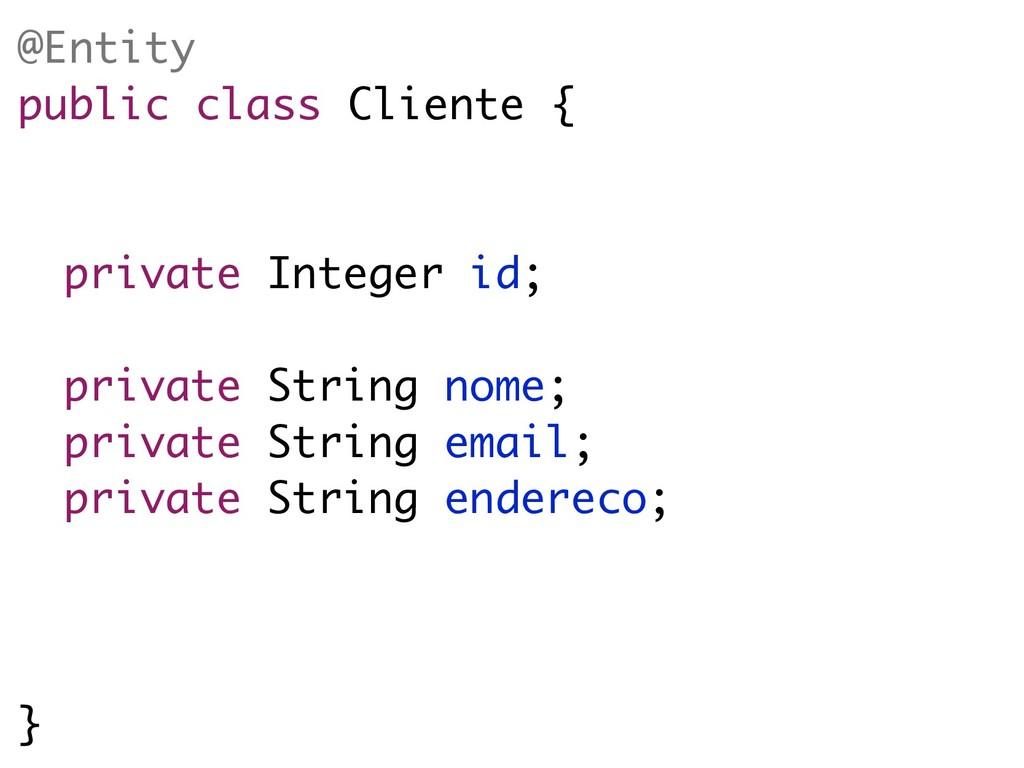 @Entity public class Cliente { private Integer ...