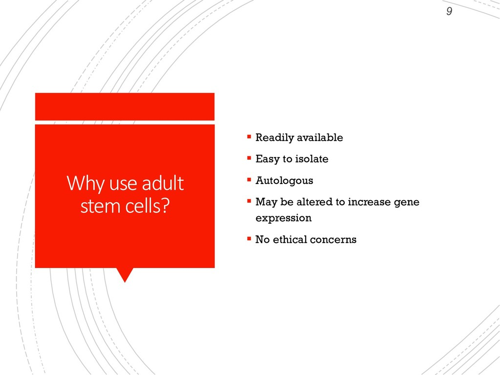 9 Why use adult stem cells? § Readily available...