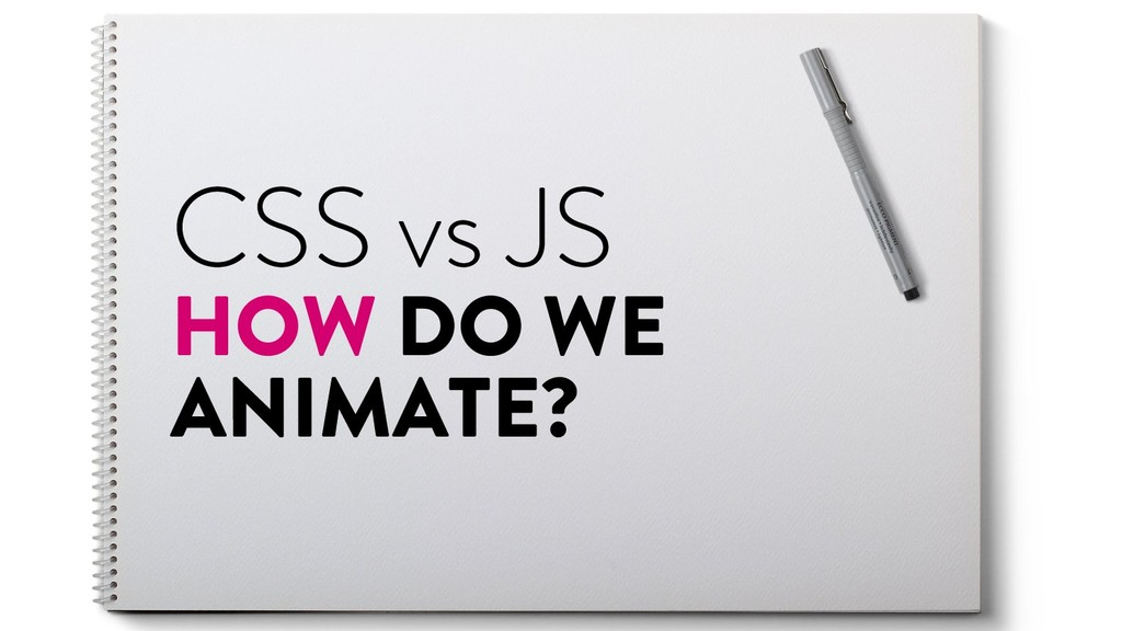 @marktimemedia CSS vs JS HOW DO WE ANIMATE?