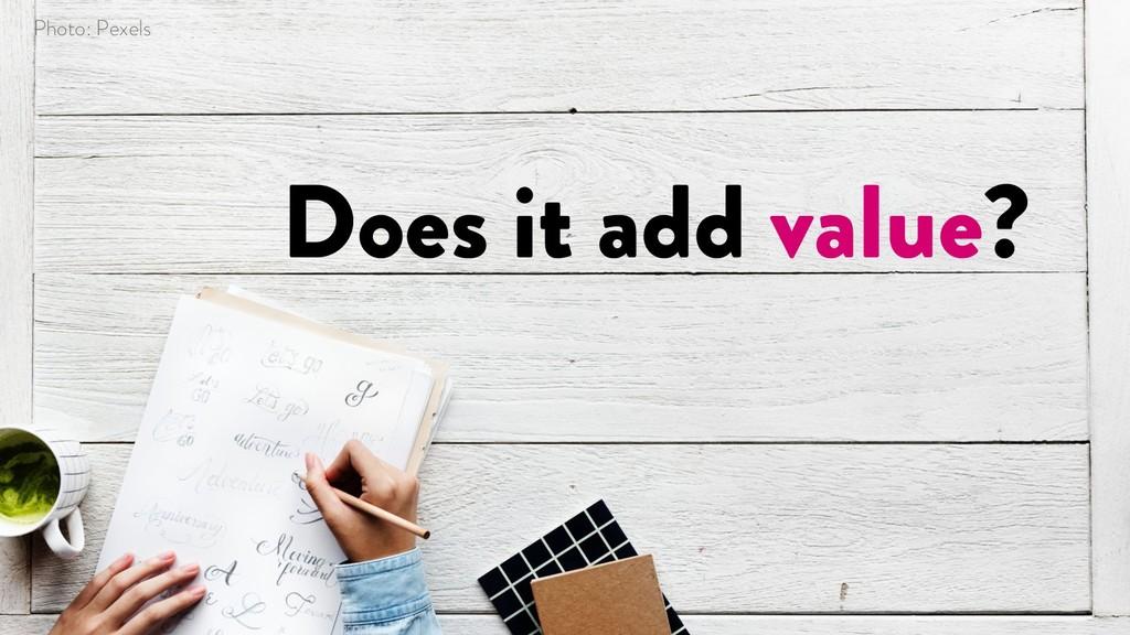 @marktimemedia Does it add value? Photo: Pexels