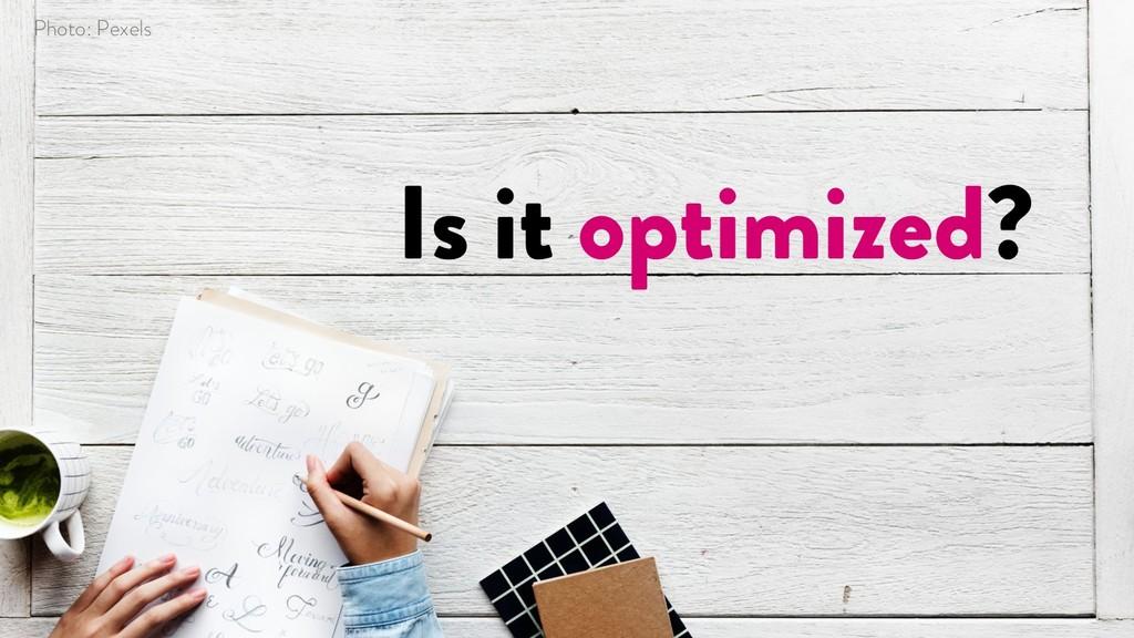 @marktimemedia Is it optimized? Photo: Pexels
