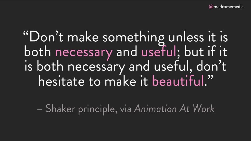 "@marktimemedia ""Don't make something unless it ..."