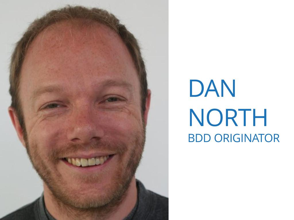 DAN NORTH BDD ORIGINATOR
