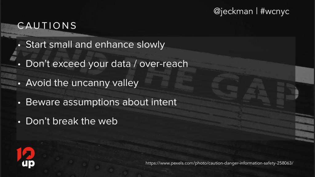 C AU T I O N S @jeckman | #wcnyc • Start small ...