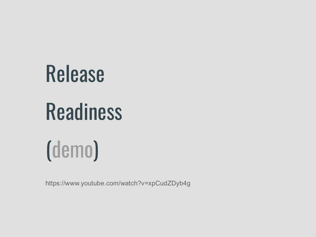 Release Readiness (demo) https://www.youtube.co...