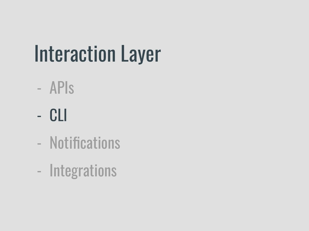 Interaction Layer - APIs - CLI - Notifications -...