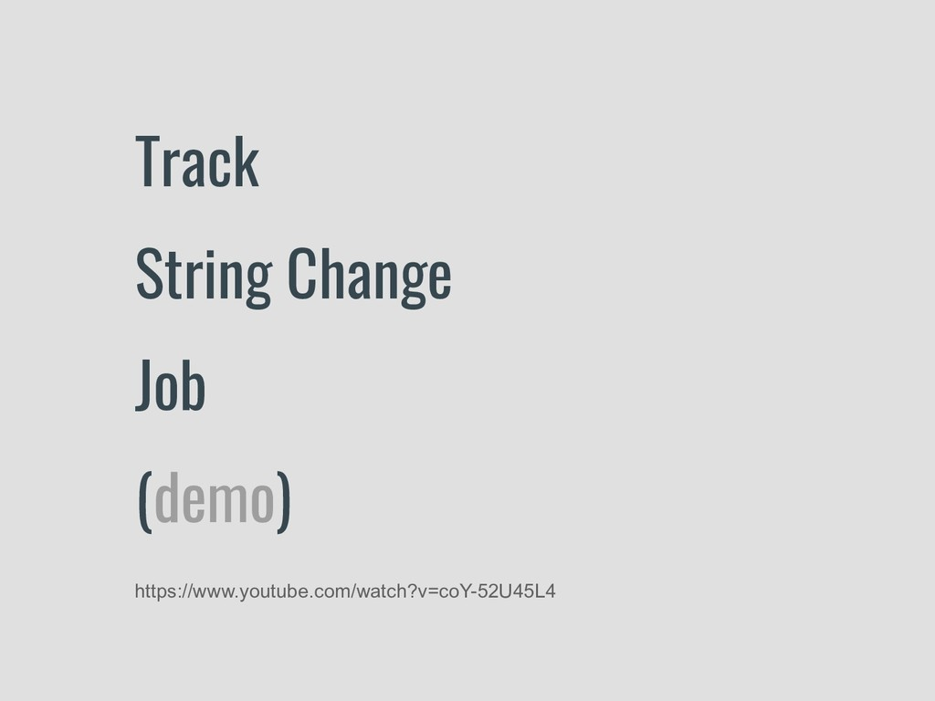 Track String Change Job (demo) https://www.yout...