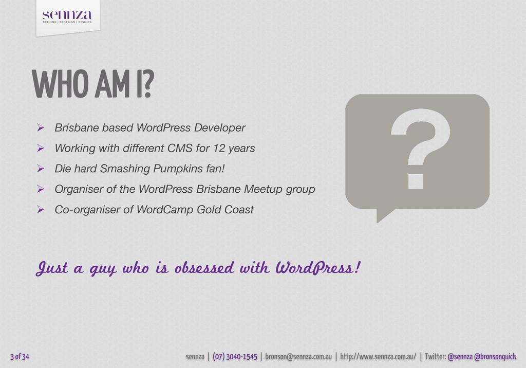 WHO AM I?  Brisbane based WordPress Developer ...
