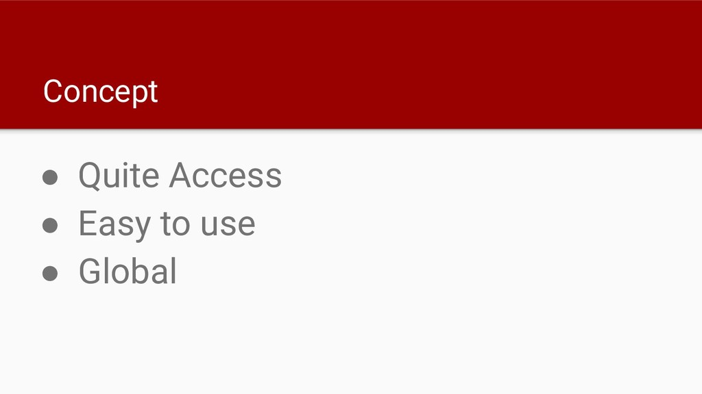 Concept ● Quite Access ● Easy to use ● Global