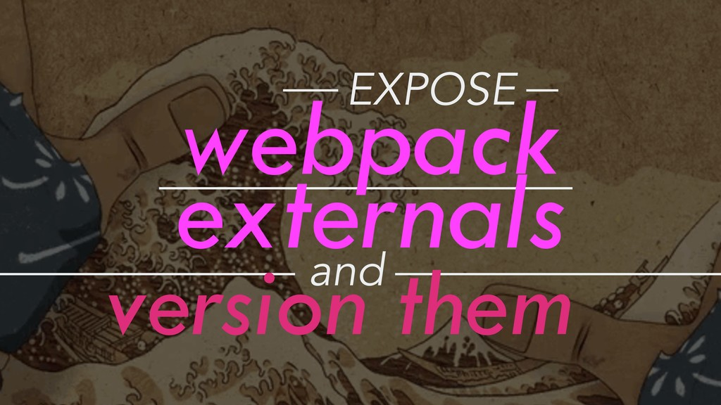 webpack externals EXPOSE and version them
