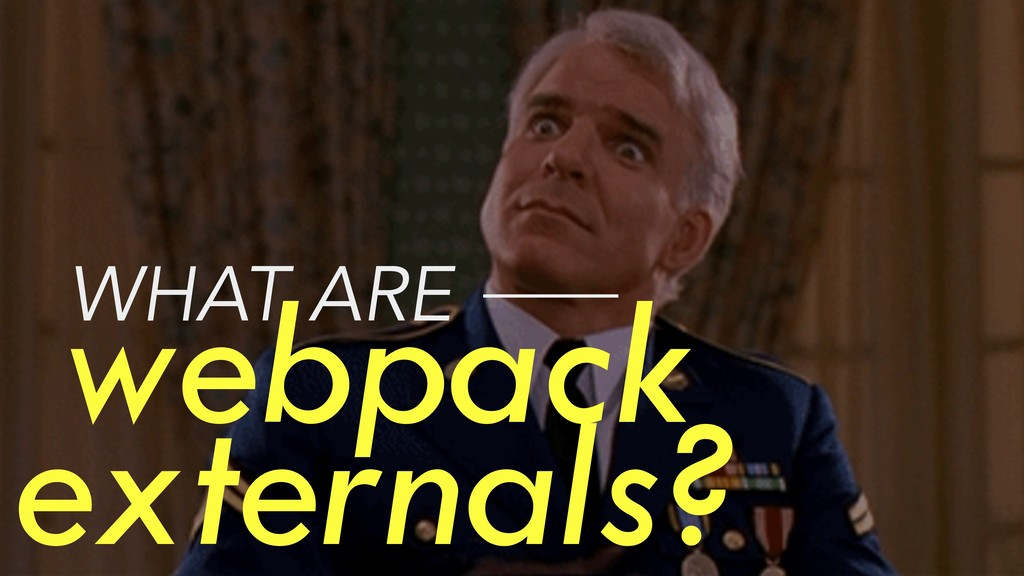 webpack externals? WHAT ARE