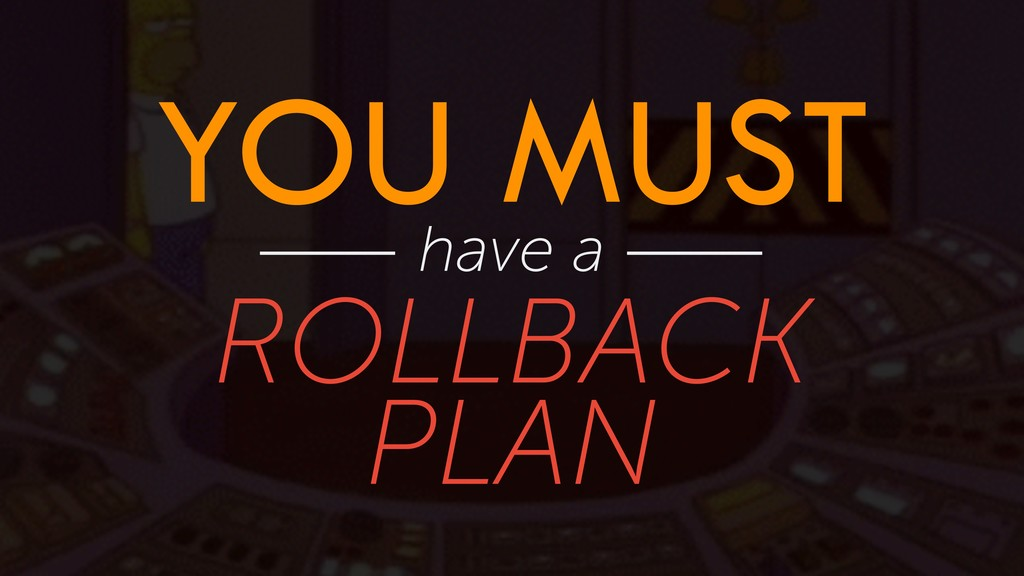 YOU MUST have a ROLLBACK