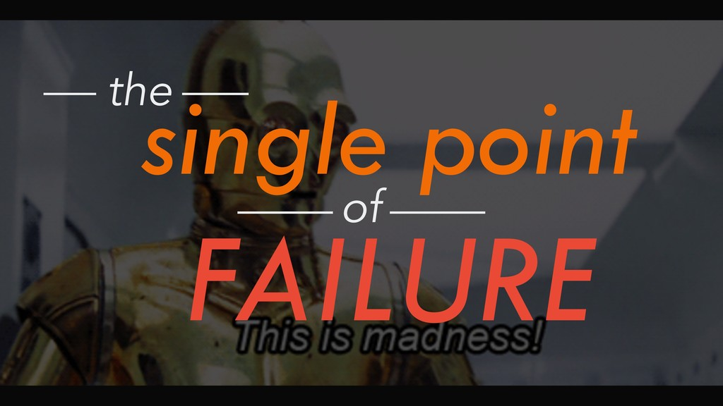single point the FAILURE of