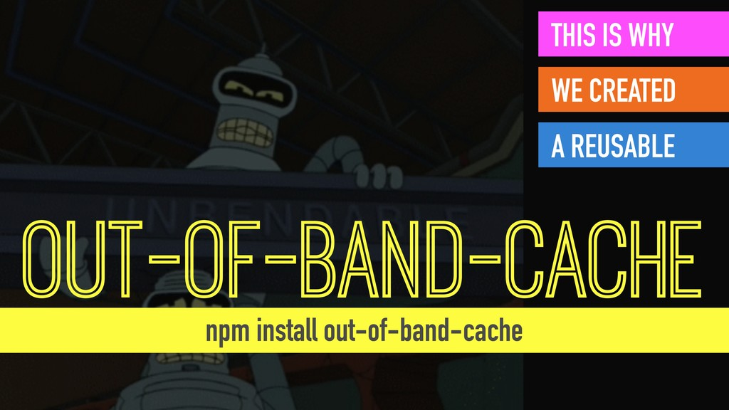 OUT-OF-BAND-CACHE THIS IS WHY WE CREATED A REUS...