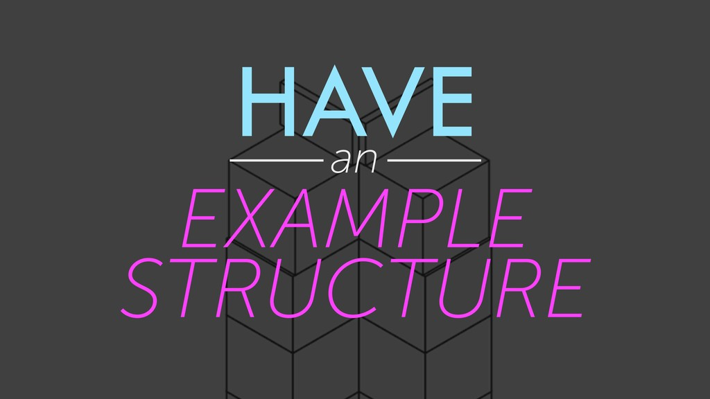 HAVE an EXAMPLE STRUCTURE