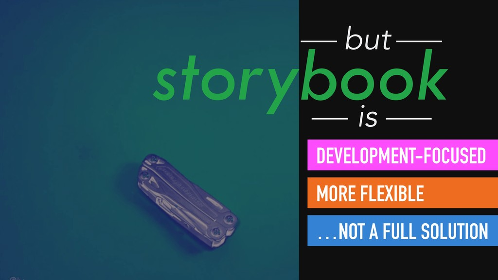 storybook but is DEVELOPMENT-FOCUSED MORE FLEXI...