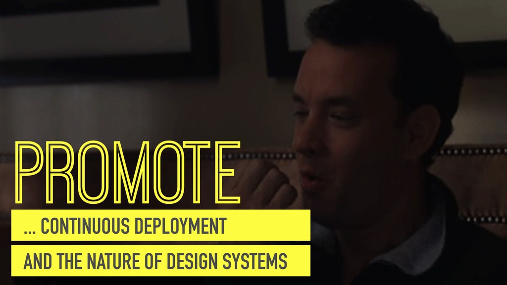 PROMOTE ... CONTINUOUS DEPLOYMENT AND THE NATUR...