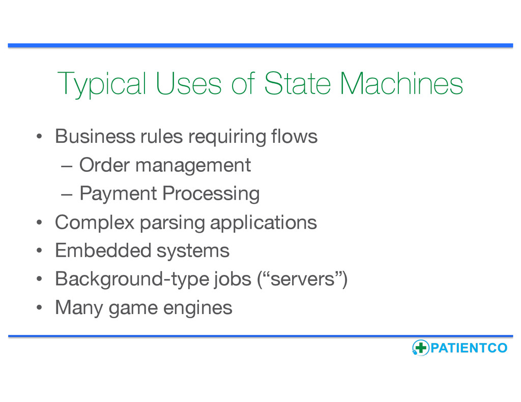 Typical Uses of State Machines • Business rules...