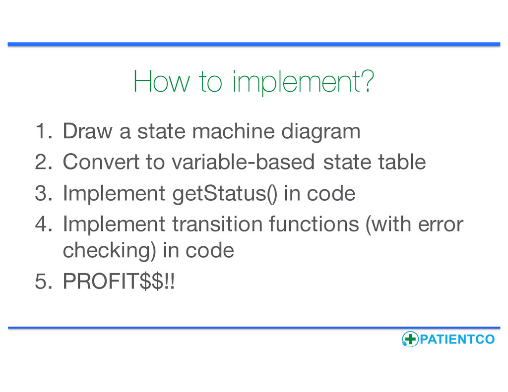 How to implement? 1. Draw a state machine diagr...