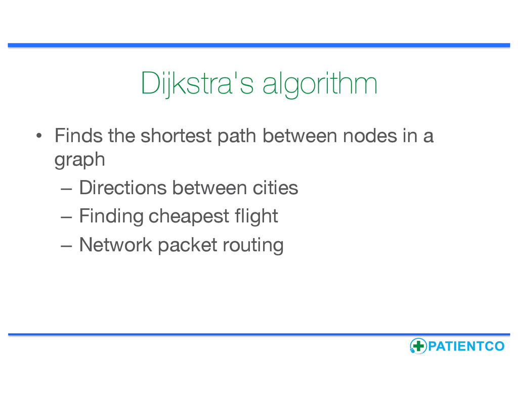 Dijkstra's algorithm • Finds the shortest path ...