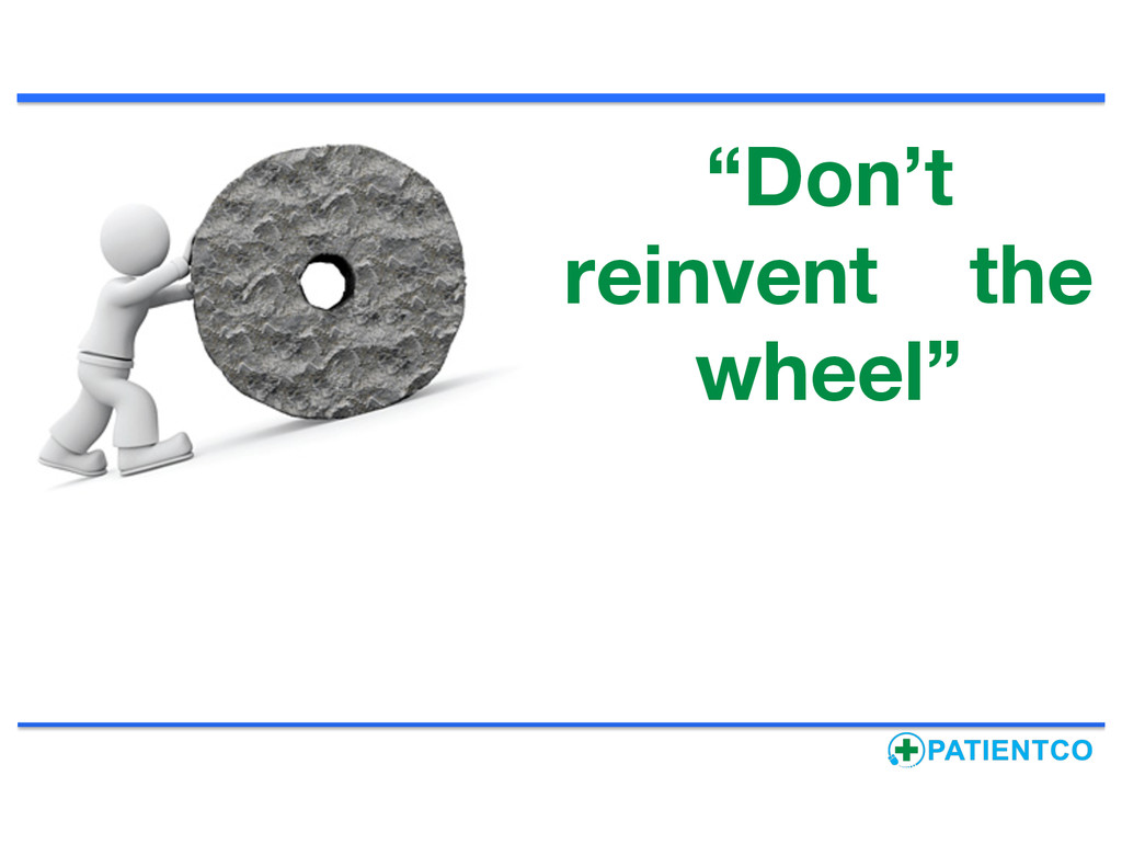 """""""Don't reinvent the wheel"""""""