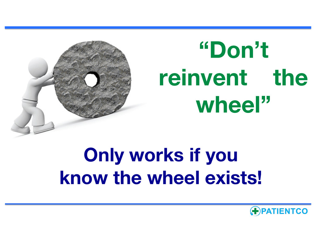 """""""Don't reinvent the wheel"""" Only works if you kn..."""