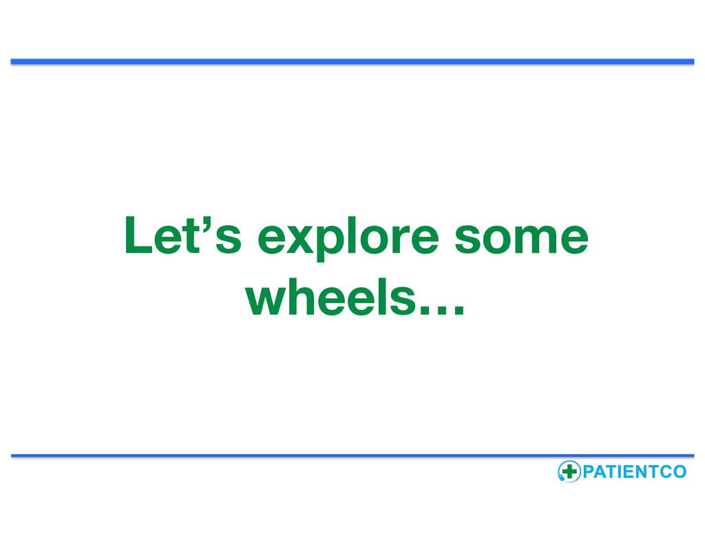 Let's explore some wheels…