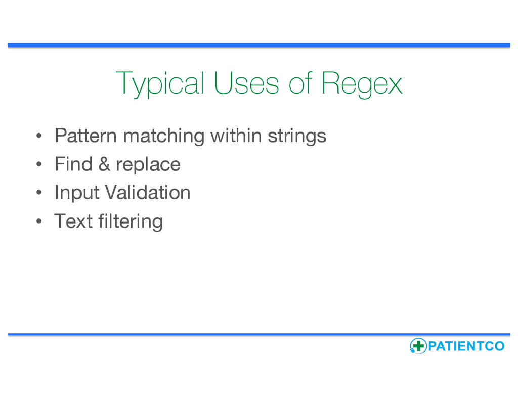Typical Uses of Regex • Pattern matching within...