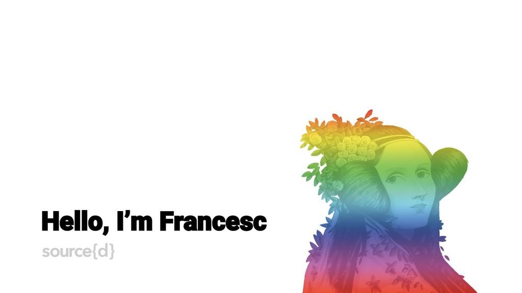 Hello, I'm Francesc