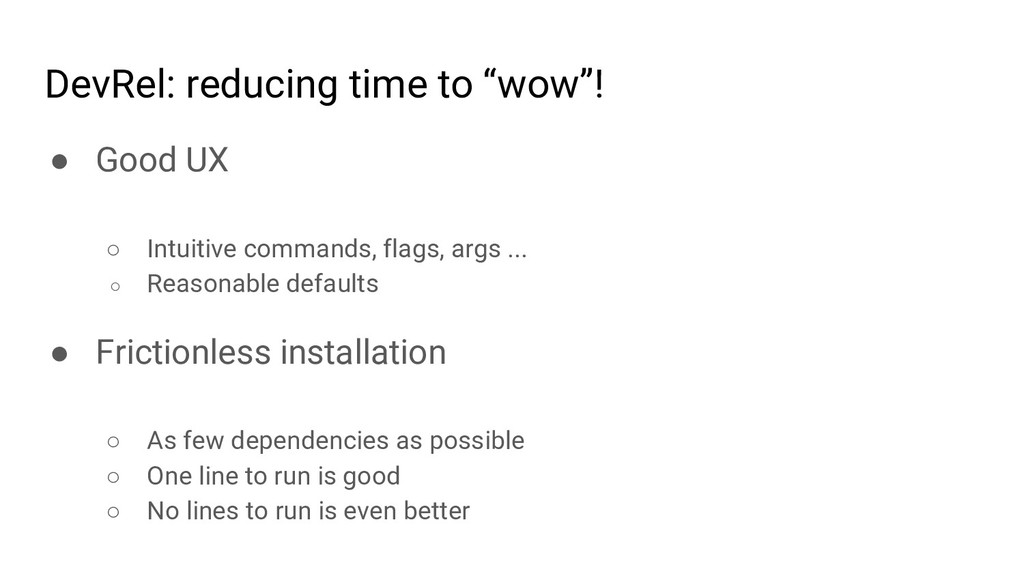 ● Good UX ○ Intuitive commands, flags, args ......