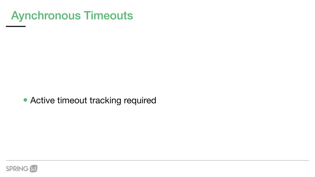 Aynchronous Timeouts •Active timeout tracking r...