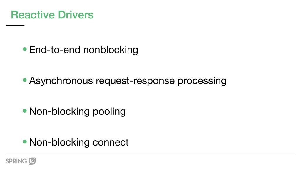 Reactive Drivers •End-to-end nonblocking  •Asyn...