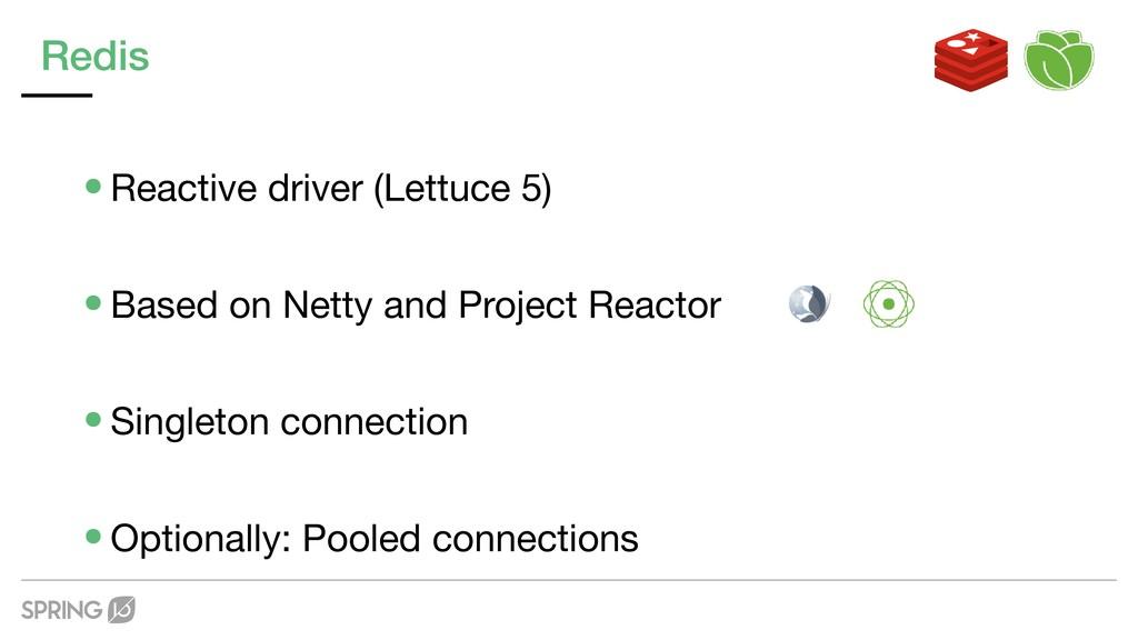 Redis •Reactive driver (Lettuce 5)  •Based on N...