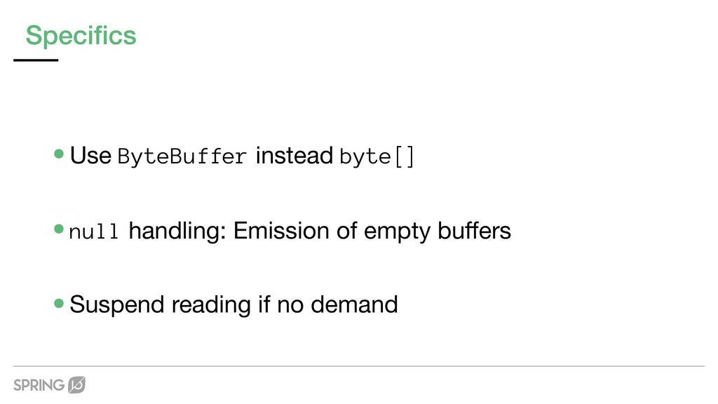 Specifics •Use ByteBuffer instead byte[]  •null ...