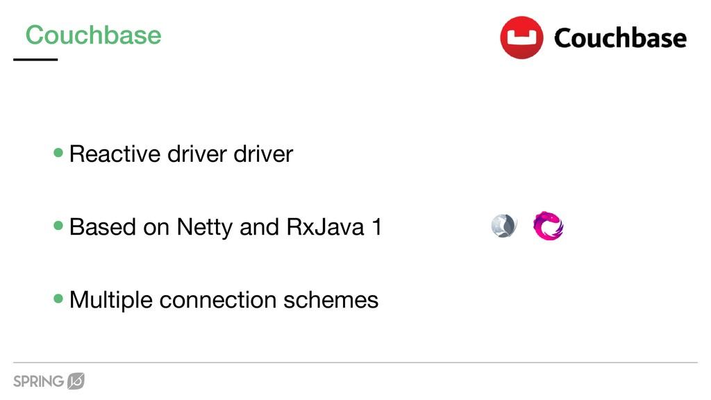 Couchbase •Reactive driver driver  •Based on Ne...