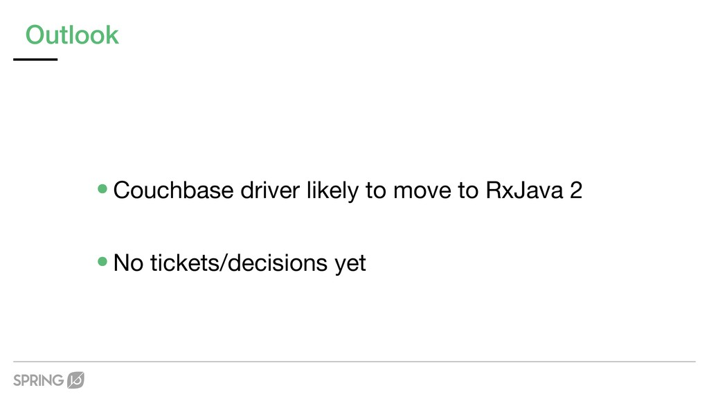 Outlook •Couchbase driver likely to move to RxJ...