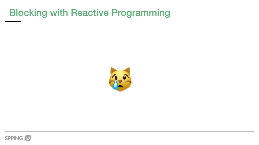 Blocking with Reactive Programming